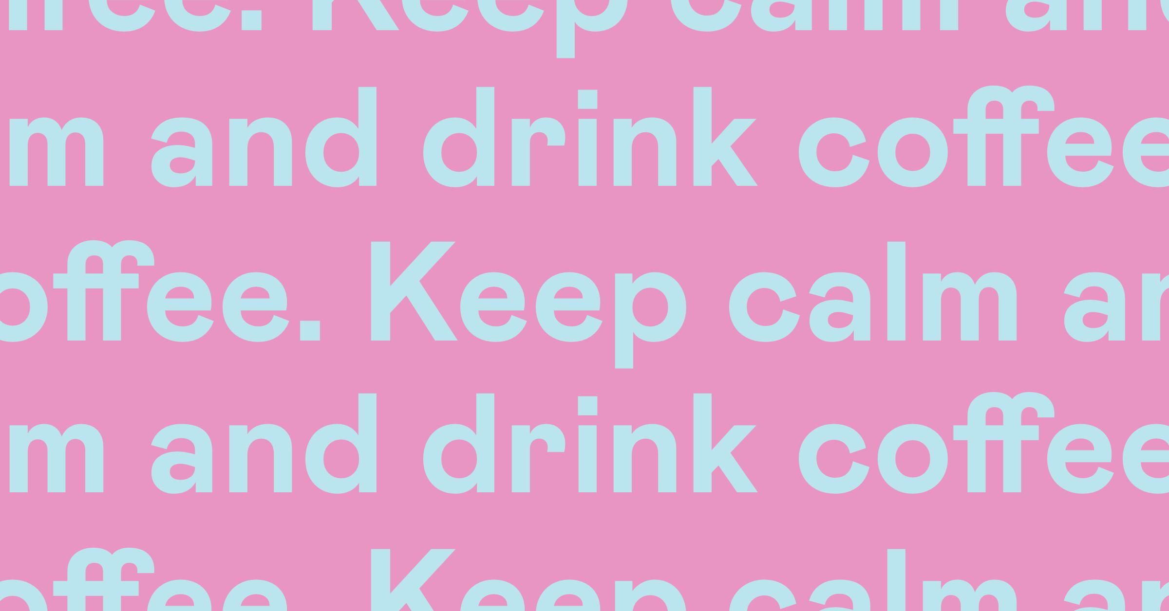 text: keep calm, drink coffee